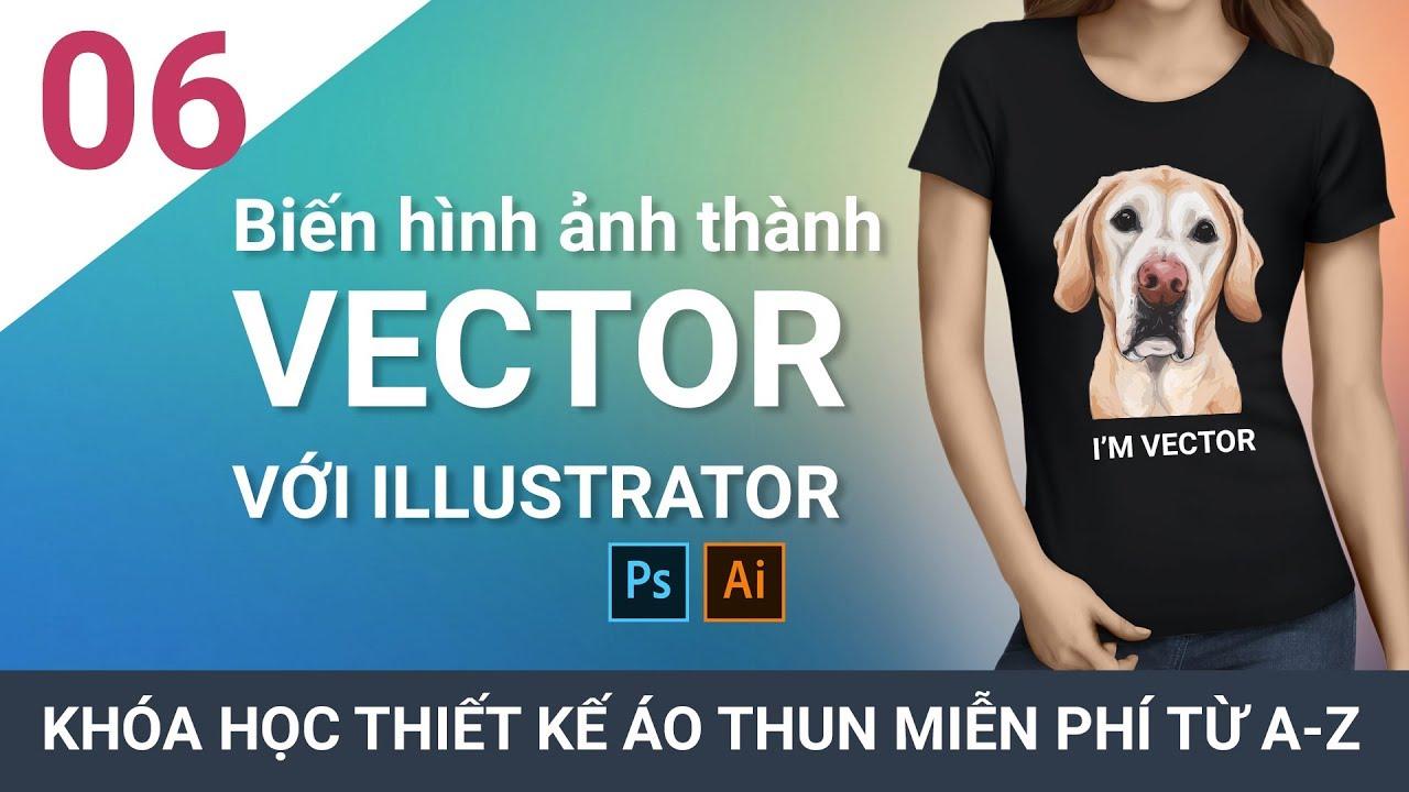 Bài 06 – Biến mọi hình ảnh thành Vector dùng cho thiết kế áo thun với Illustrator #ChuheDesign