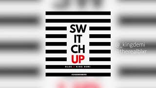 BLXR x KING DEMI - SWITCH UP [Engr. by King Demi]