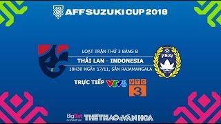 AFF Cup 2018 - Dự đoán kết quả Thái Lan vs Indonesia - Trực tiếp VTV6, VTC3
