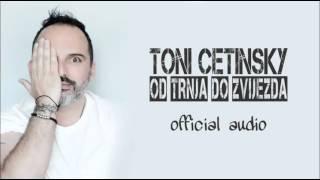 Toni Cetinsky - Od trnja do zvijezda (Official Audio 2016)