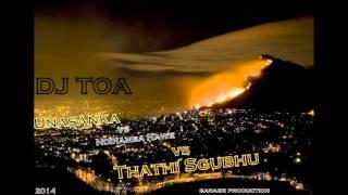 Dj Toa - Unasanka vs Ndihamba Nawe vs Thathi Sgubhu (Remake)