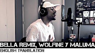 Bella Remix, Wolfine y Maluma (English Translation)