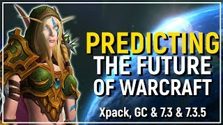 Release Dates?! Predicting The Next Year Of Warcraft | GC, 7.3, 7.3.5 & 8.0 Beyond
