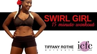 Swirl Girl 15 Minute Workout with Tiffany Rothe