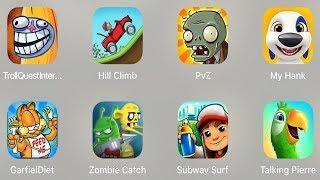 Troll Quest Internet,Hill Climb,PVZ,My Hank,Garfied Diet,Zombie Catcher,Subway Surfer,Talking Pierre