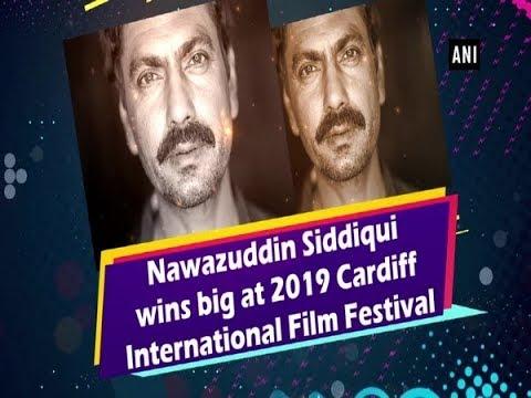 Nawazuddin Siddiqui wins big at 2019 Cardiff International Film Festival Mp3