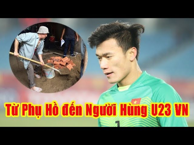 Bùi Tiến Dũng Nhịn đói, phụ hồ đến người hùng lịch sử của U23 Việt Nam
