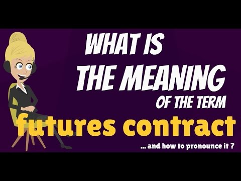 What is FUTURES CONTRACT? What does FUTURES CONTRACT mean? FUTURES CONTRACT explanation