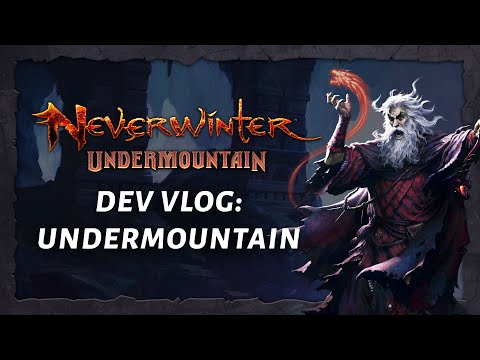 Neverwinter Developer Vlog: Undermountain