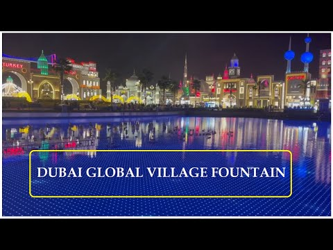 Global Village Dubai / Dubai Amazing Place/ fountain/Musical fountain