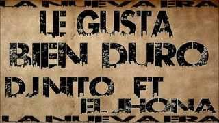 LE GUSTA BIEN DURO DJ NITO FT EL JHONA