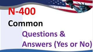 N-400 Common Questions & Answers (Yes or No)