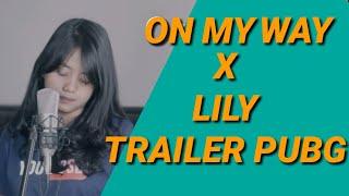 Download lagu ON My Way X Lily - Alan Walker (Mashup Cover) by Hanin Dhiya MP3