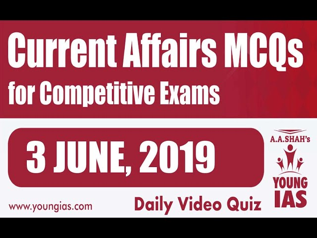 3 June 2019 Current Affairs MCQs For CLAT AILET MH-CET SSC BANKING RAILWAYS (RRB) STATE PSC