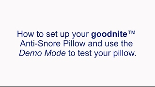Setting up your goodnite™ Anti Snore Pillow and Using the Demo Mode