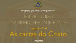 Estudo do livro CAMINHO, VERDADE e VIDA - Cap. 114 As cartas do Cristo