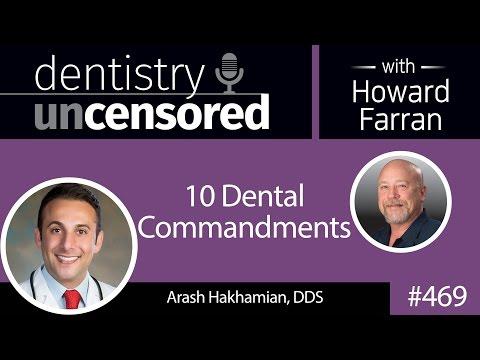 469 Ten Dental Commandments with Arash Hakhamian : Dentistry Uncensored with Howard Farran
