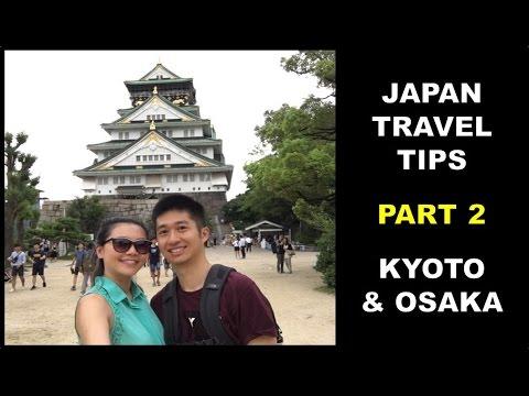 Japan Travel Tips - PART 2 - Kyoto & Osaka