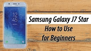 How to Use the Samsung Galaxy J7 Star for Beginners
