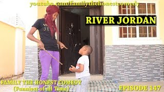 RIVER JORDAN (Family The Honest Comedy)(Episode 147)
