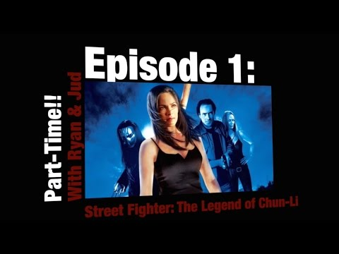 Part-Time: Episode 1 - Street Fighter: The Legend of Chun-Li
