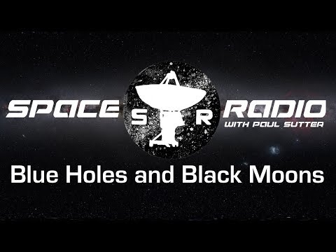 Blue Holes and Black Moons - Space Radio LIVE