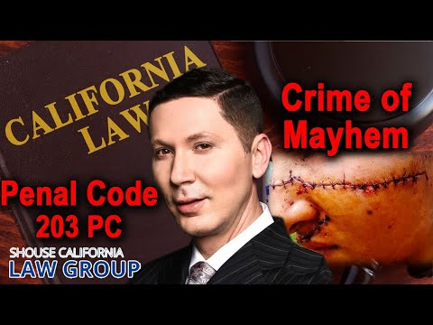 "The crime of ""mayhem"" (Penal Code 203 & 205)"