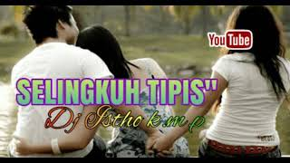 SELINGKUH TIPIS TIPIS BY DJ ISTHO K.M.P