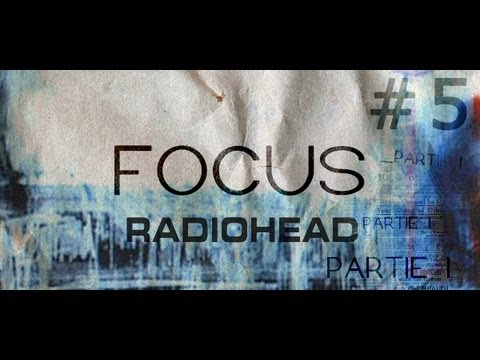 FOCUS #5 : Radiohead, Partie 1