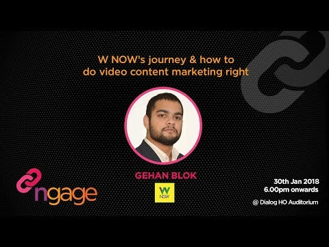 #ngage 9.0 Talk : W NOW's journey & how to do video content marketing right - Gehan Blok
