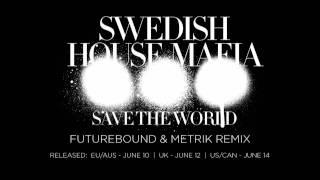 Swedish House Mafia - Save The World (Futurebound & Metrik Remix)