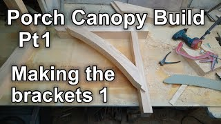 Porch Canopy Build Pt1 - Making the brackets 1