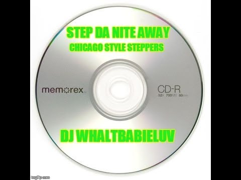 "Chicago Style Steppers/R&B Mix - ""Step Da Nite Away"" (Dj Whaltbabieluv) - CD #21"