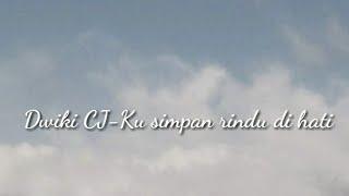 KUSIMPAN RINDU DI HATI-DWIKI CJ (LIRIK+CHORD/KUNCI GITAR)