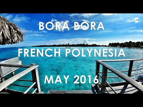 Bora Bora Vacation | Four Seasons Resort | May 2016 | GoPro Hero 4 Silver