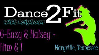 Dance2Fit with Leighann - Him & I by G-Eazy Ft. Halsey