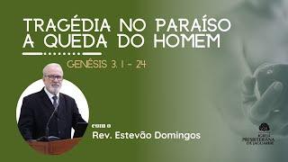 Tragédia no Paraíso - A Queda do Homem  (Gn 3.1-24) | Rev. Estevão Domingos | IPJaguaribe