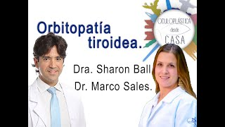 Orbitopatía distiroidea, Dra. Sharon Ball, Dr. Marco Sales.