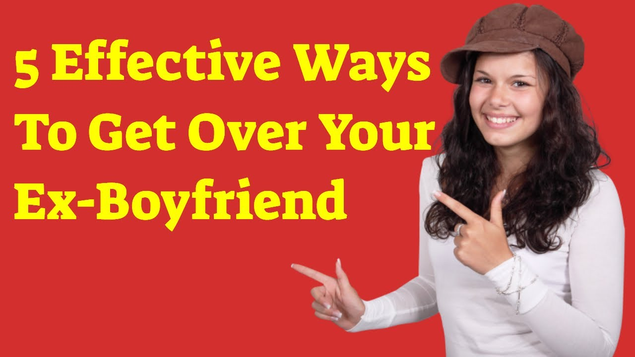 5 Effective Ways To Get Over Your Ex Boyfriend Healthily
