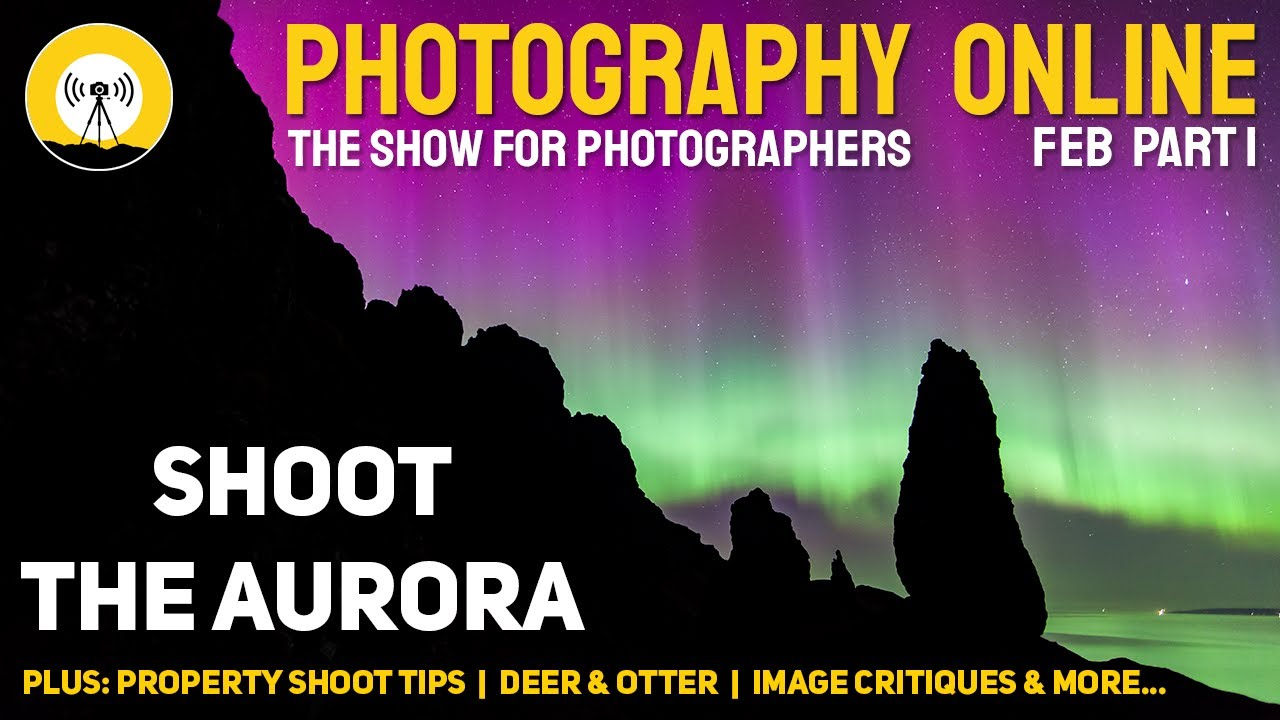 Photography Online - Feb 2021 (Part 1). Shoot the aurora.