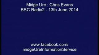 Midge Ure : Chris Evans BBC Radio2 13 june 2014 ( Part 1 of 2 )