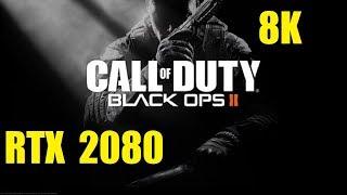 Black Ops 2 - 8K Resolution - RTX 2080 - i7 7700k