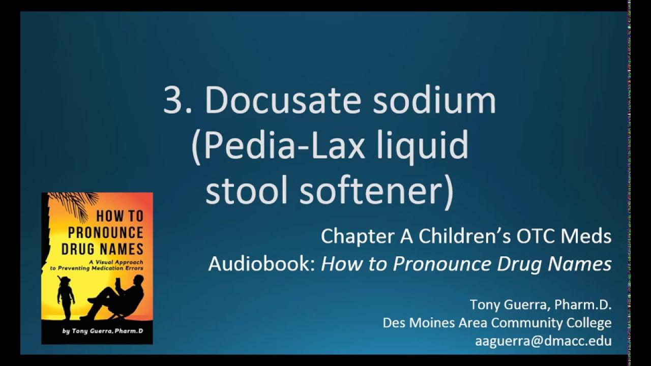 How to pronounce docusate sodium (Pedia-Lax liquid stool softener) Backbuilding for pronunciation  sc 1 st  YouTube & 3. How to pronounce docusate sodium (Pedia-Lax liquid stool ... islam-shia.org