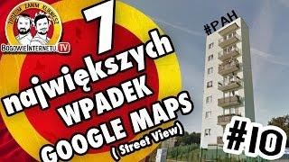 7 największy wpadek GOOGLE MAPS / STREET VIEW | BogowieInternetu.TV #10