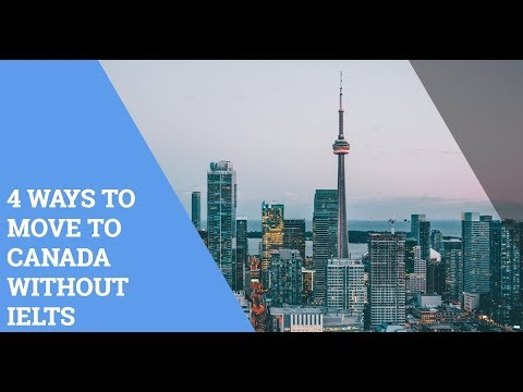 4 WAYS TO MOVE TO CANADA WITHOUT IELTS