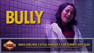 Nadia Zerlinda  | Tian Storm | Ever SLKR | Dycal Siahaan - BULLY [OFFICIAL MUSIC VIDEO]