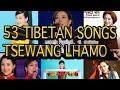 3 Hours Non Stop  53 Songs of Tsewang Lhamo 2005-2015