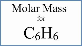 How to Calculate the Molar Mass / Molecular Weight of C6H6 : Benzene