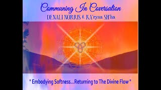 Embodying Softness...Returning to The Divine Flow (Aug 13th 2020)