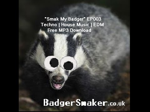 'Smak My Badger' EP003 [Techno | 'House Music' | EDM] Free MP3 Download